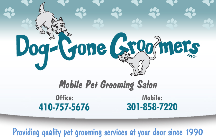 Dog-Gone Groomers Mobile Pet Grooming Salon Office 410-757-5676 Mobile 301-858-7220 Providing quality pet grooming services at your door since 1990